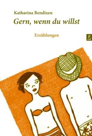 Gern, wenn du willst, Katharina Bendixen (poetenladen)